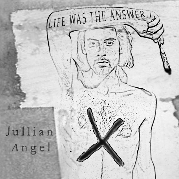 Jullian Angel – Life Was The Answer