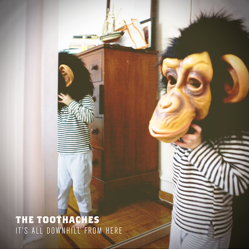The Toothaches – It's All Downhill From Here