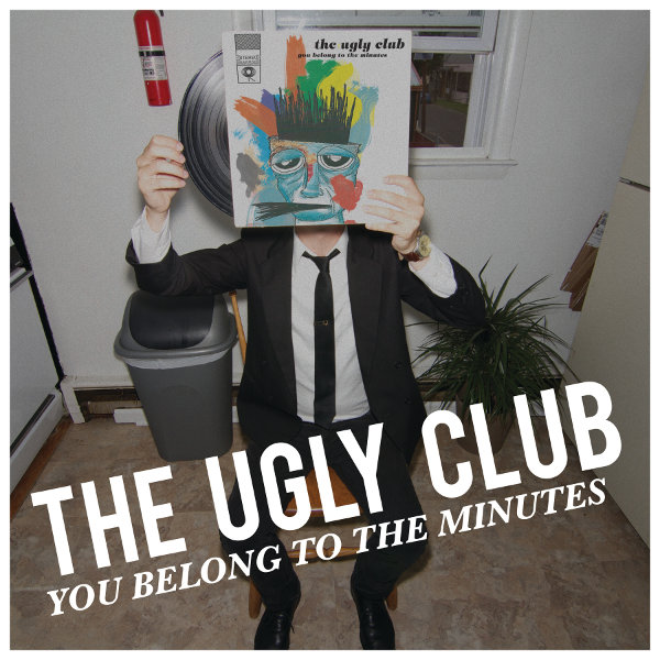 The Ugly Club – You Belong To The Minutes
