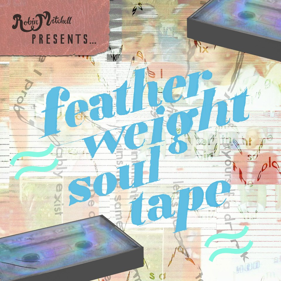 Robin Mitchell – Feather Weight Soul Tape