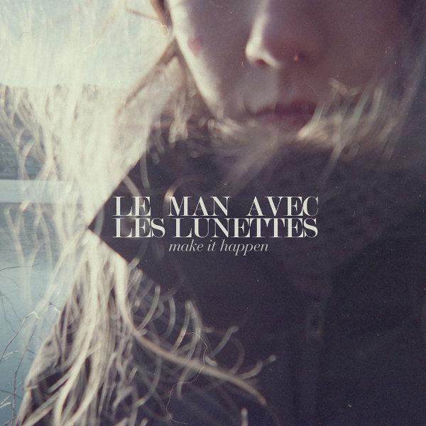 Le Man Avec Les Lunettes – Make It Happen