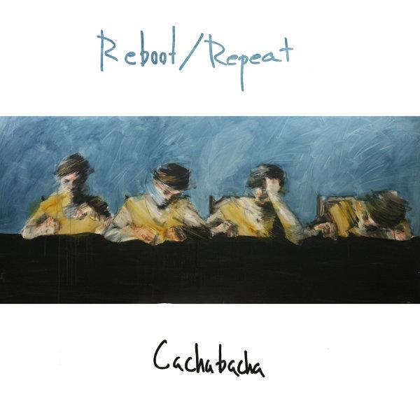 Cachabacha – Reboot/Repeat