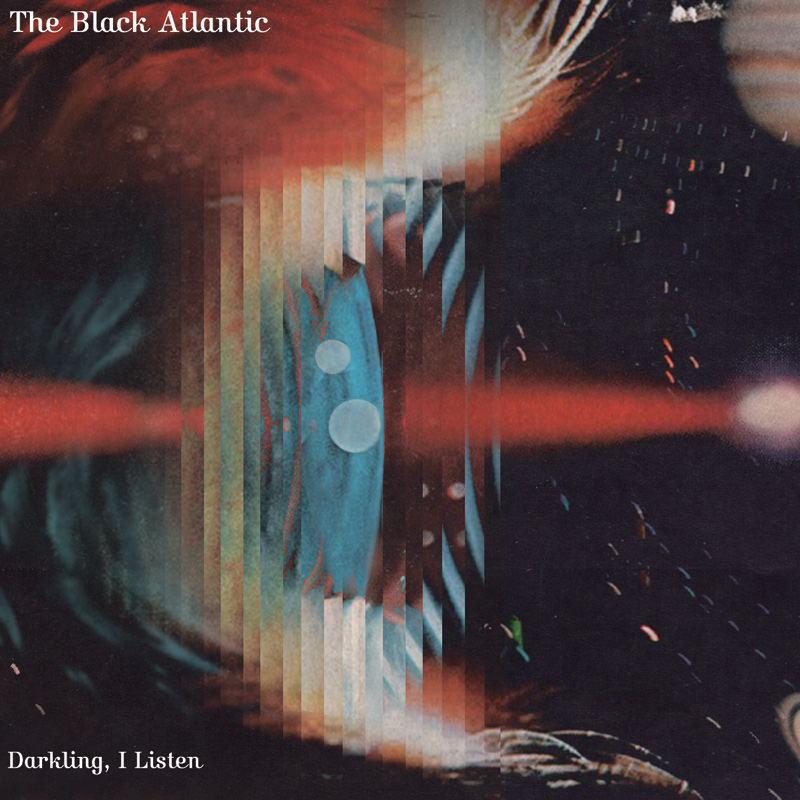 The Black Atlantic – Darkling, I Listen