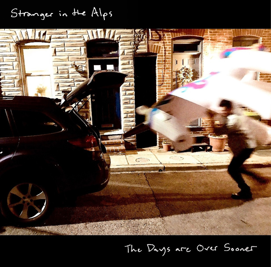 Stranger in the Alps – The Days Are Over Sooner